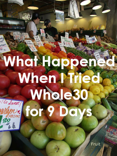 What Happened When I Tried Whole30 for 9 Days