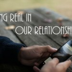 Being Real In Our Relationships