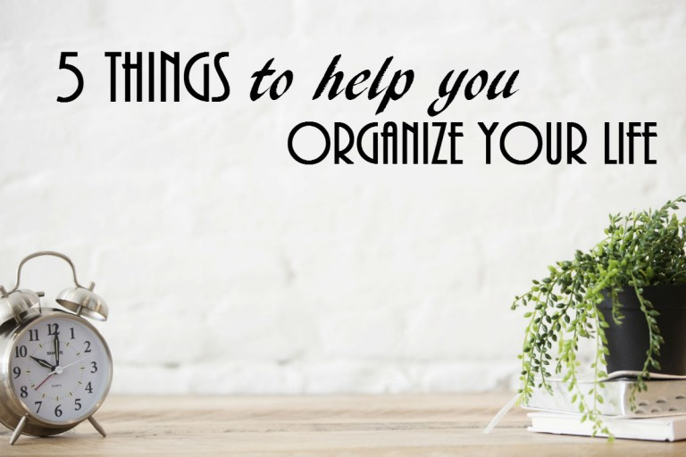 5 Things To Help You Organize Your Life